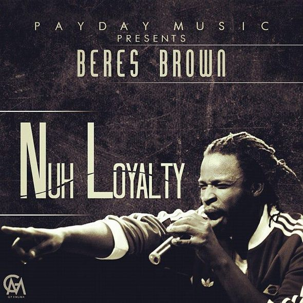 Beres Brown - Nuh Loyalty Cover