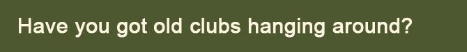 haveyougotoldclubs