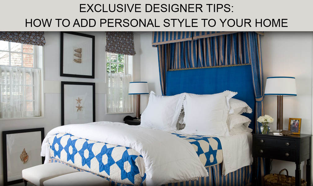 Exclusive Designer Tips How to Add Personal Style to Your Home