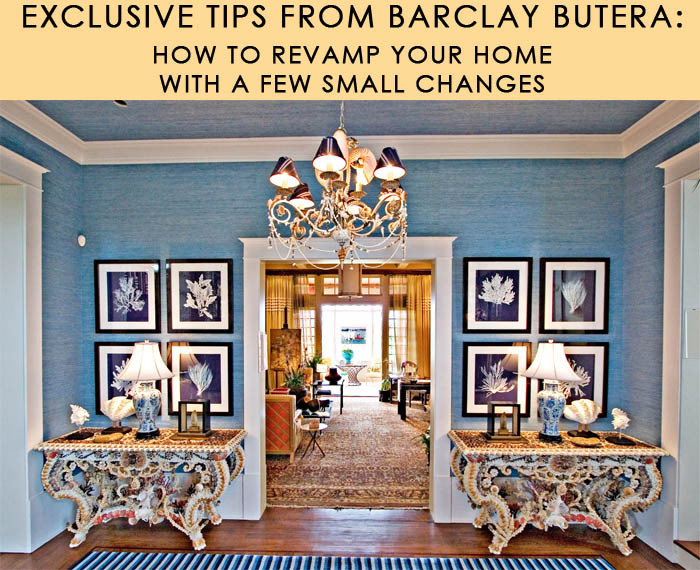 EXCLUSIVE TIPS FROM barclay butera how to revamp home decor few small changes
