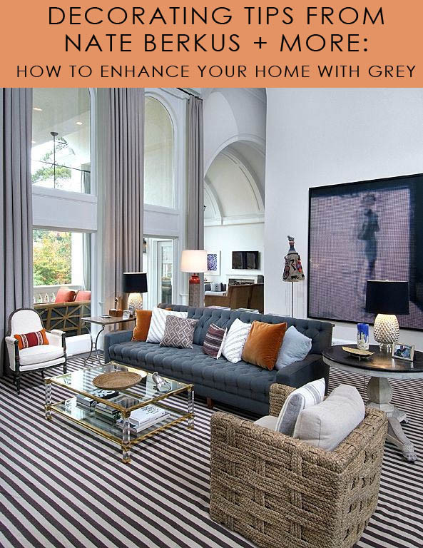 Decorating Tips from Nate Berkus and More How to Enhance Your Home with Grey
