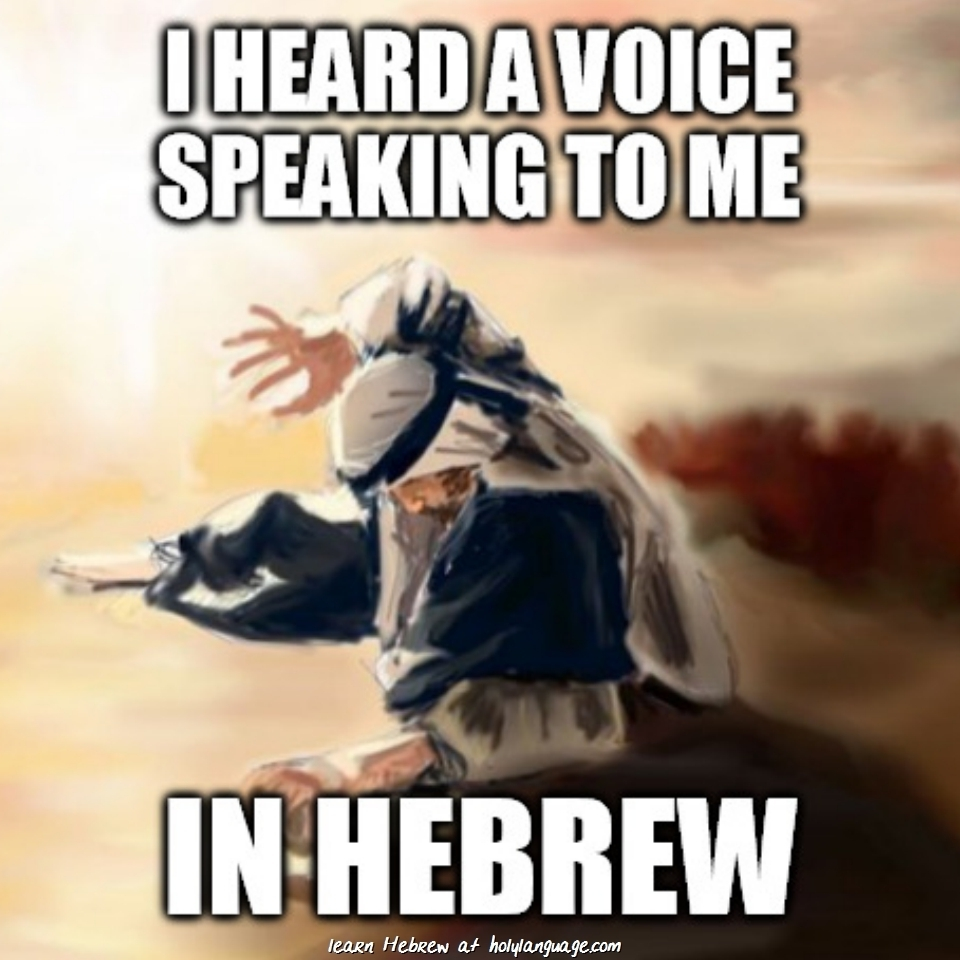 I heard a voice speaking to me in Hebrew - Paul en route to Damascus