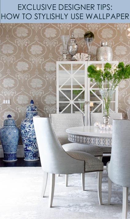 EXCLUSIVE DESIGNER TIPS HOW TO STYLISHLY USE WALLPAPER