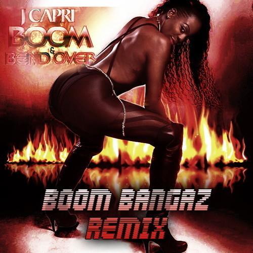 J Capri- Boom   Bend Over  Boom Bangaz Remix