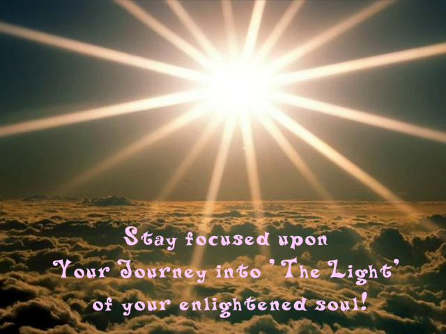 stay focused upon your journey into the light quote