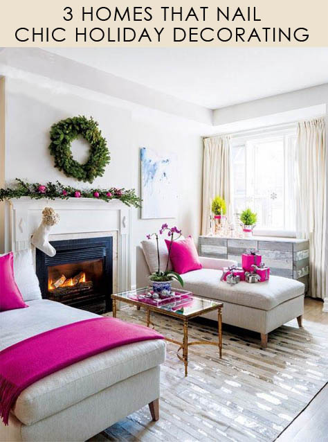 3 HOMES THAT NAIL CHIC HOLIDAY DECORATING