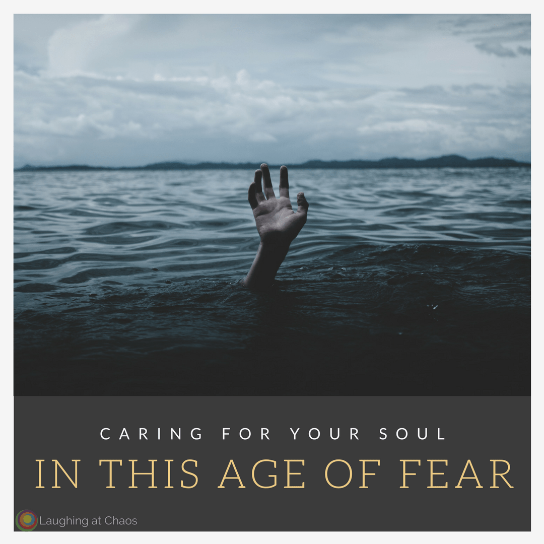 caring-for-your-soul-in-this-age-of-fear-1
