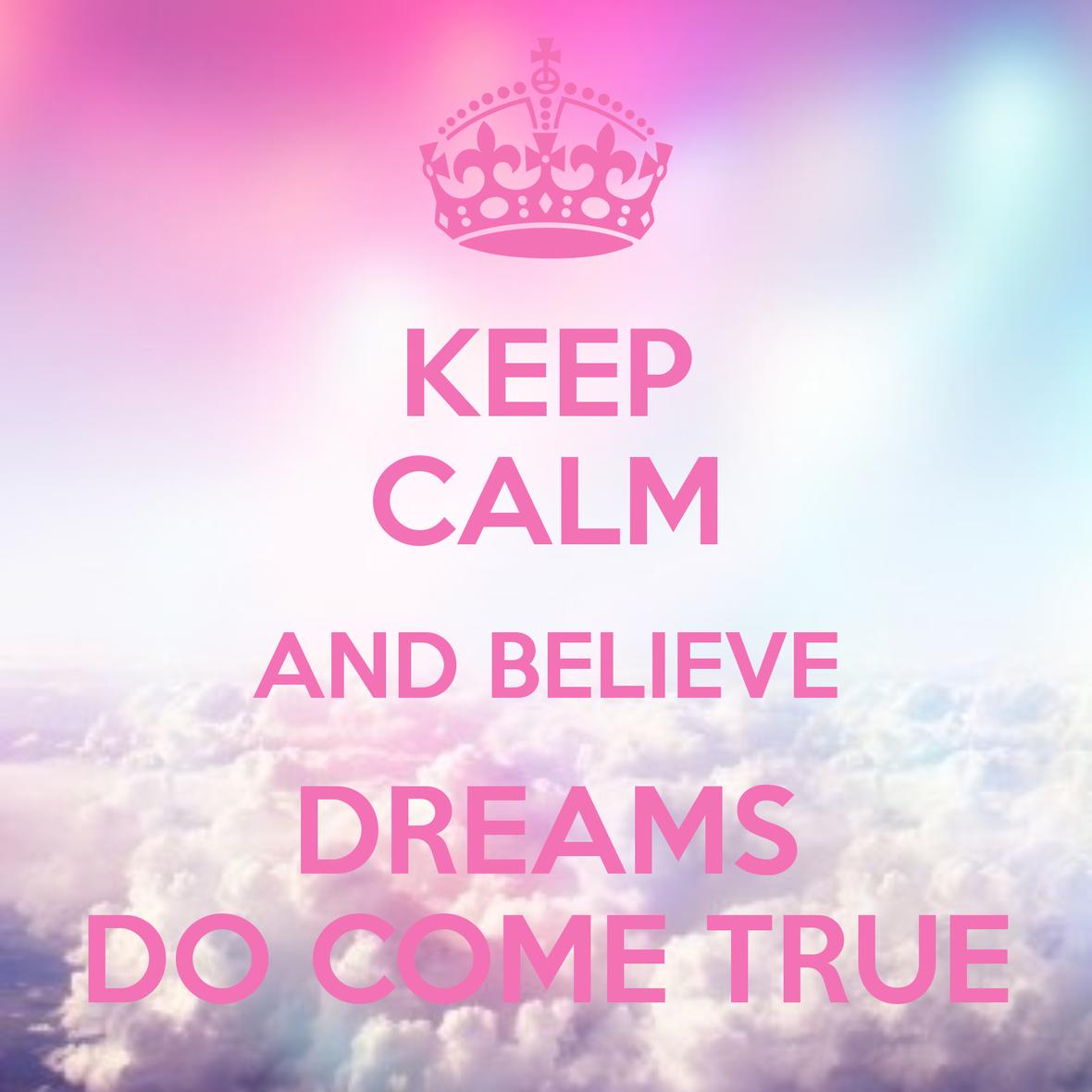 keep-calm-and-believe-dreams-do-come-true-1