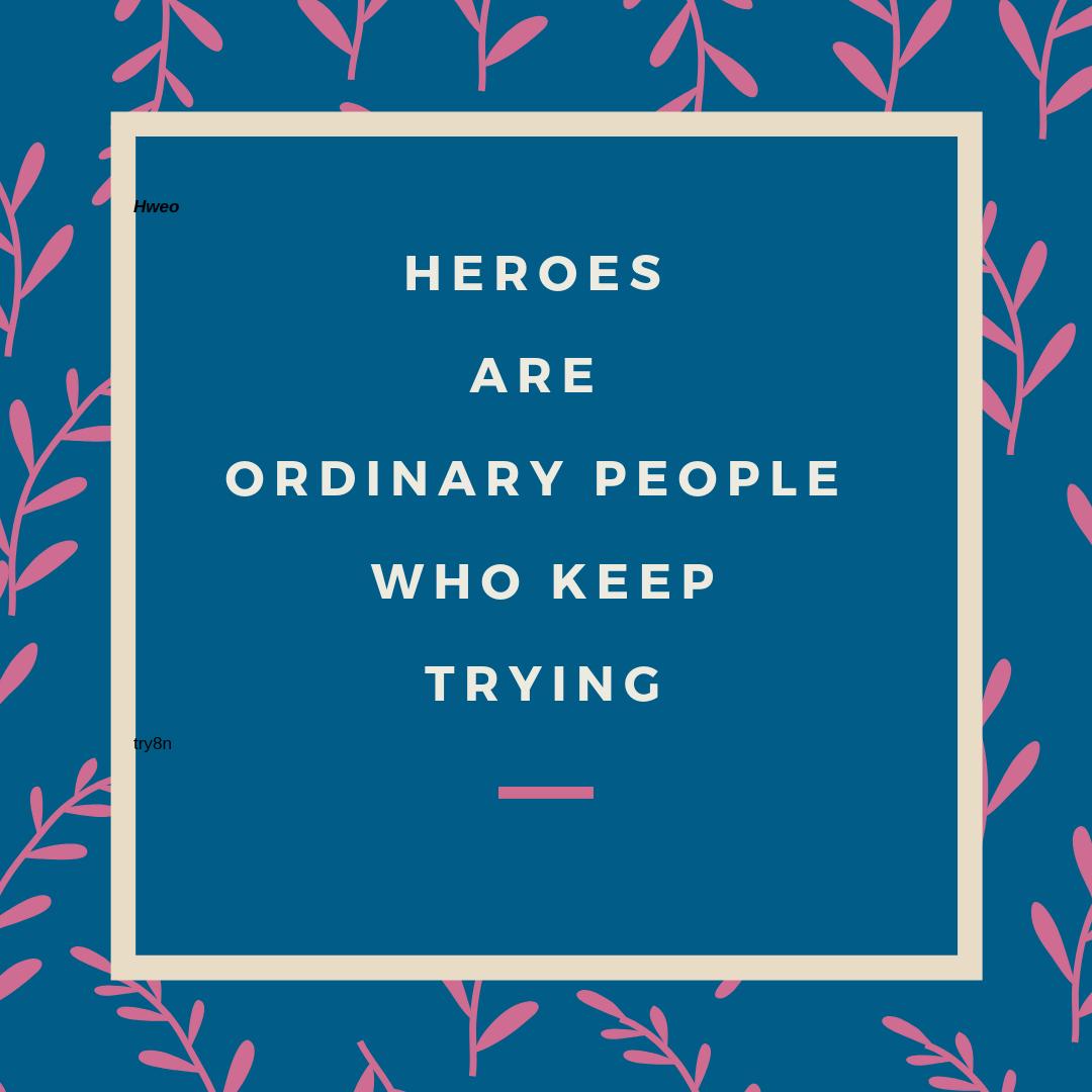 Heroes are ordinay people