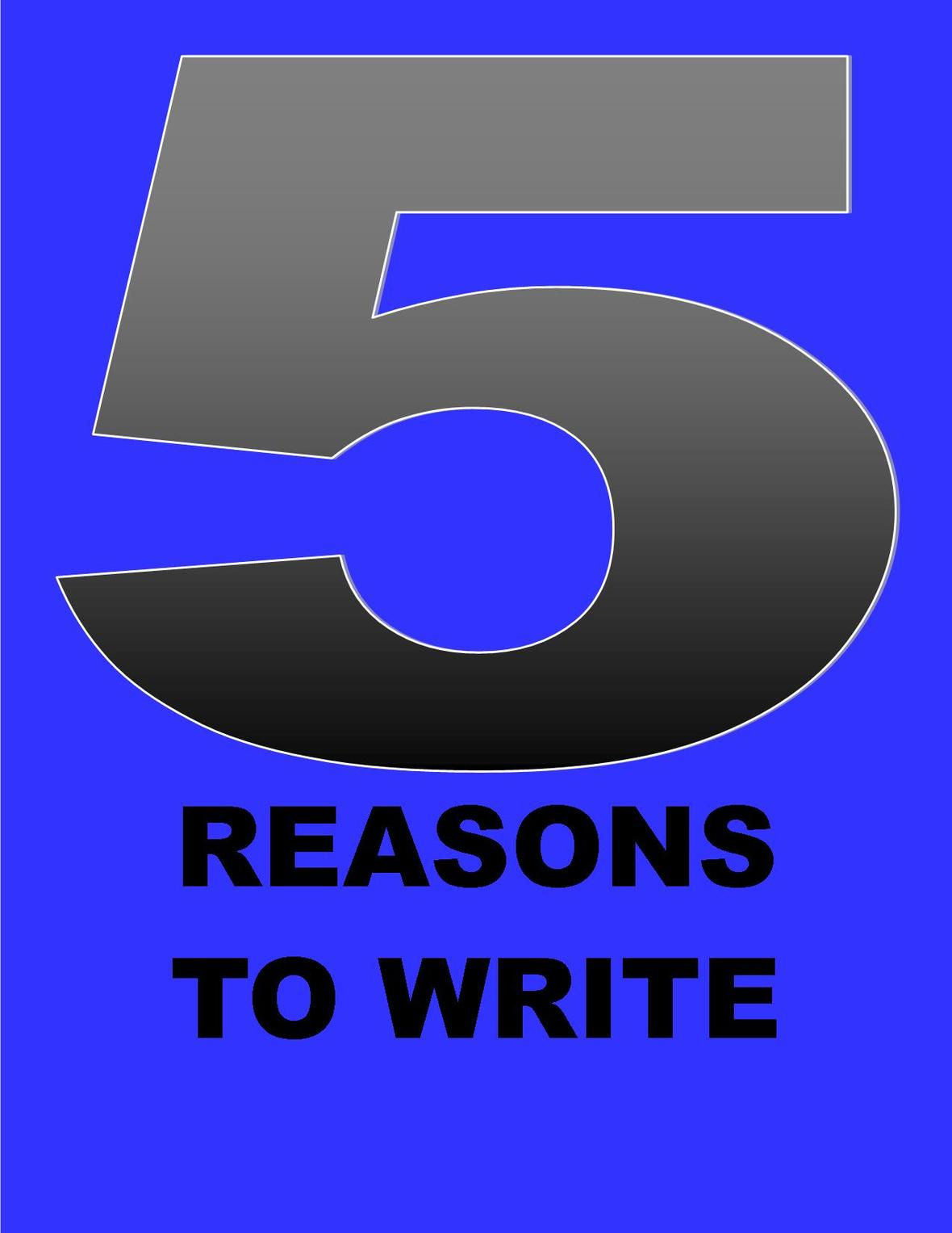 5 REASONS TO WRITE