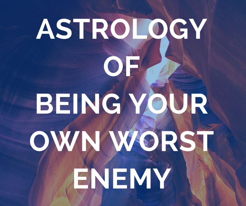 Astrology of Being Your Own Worst Enemy