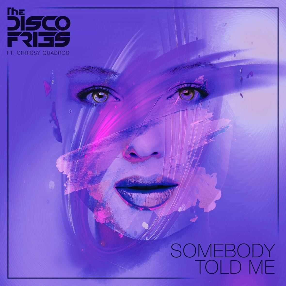 Disco Fries - Sombody Told Me ft. Chrissy Quadros  Cover Art