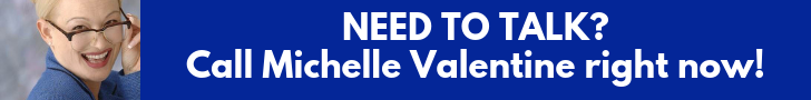 Need to talk Call Michelle Valenting right now