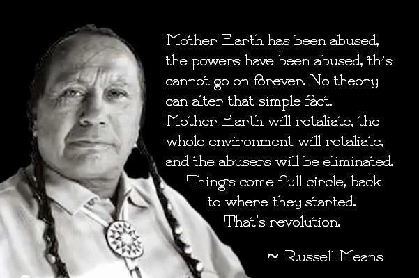 mother-earth-has-been-abused-the-powers-have-been-abused-this-cannot-go-forever-no-theory-can-alter-that-simple-fact-russall-means