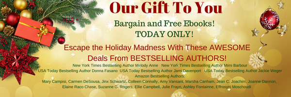 Wishing You All the Special Blessings of this Glorious Season But if you are looking for a little escape from the madness try one of these AWESOME DEALS from these BESTSELLING AUTHORS 4