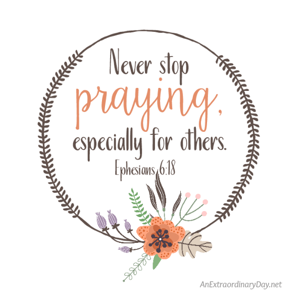 Scripture-Printable-and-A-reminder-we-all-to-never-stop-praying-especially-for-others.-AnExtraordinaryDay.net