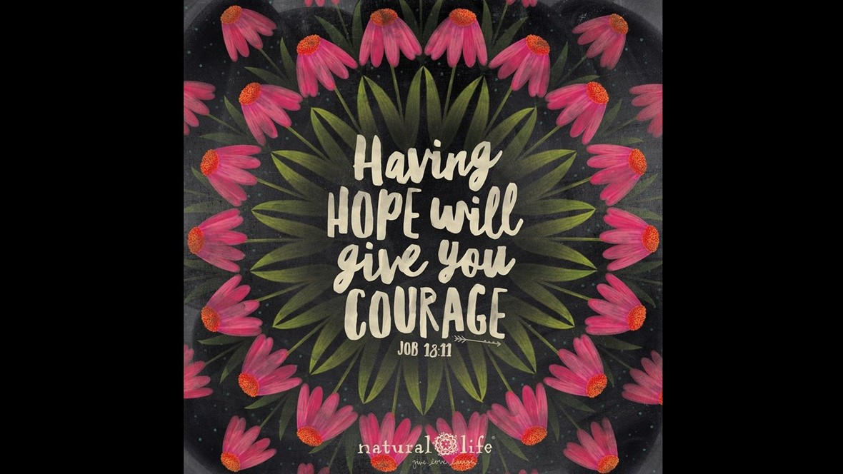 Having Hope will give you courage Job18 11