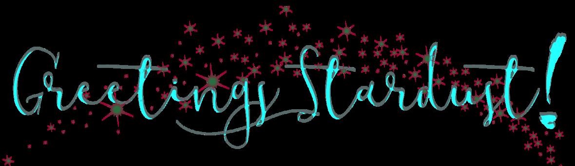 greetings stardust