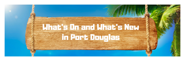 What s On and What s New in Port Douglas