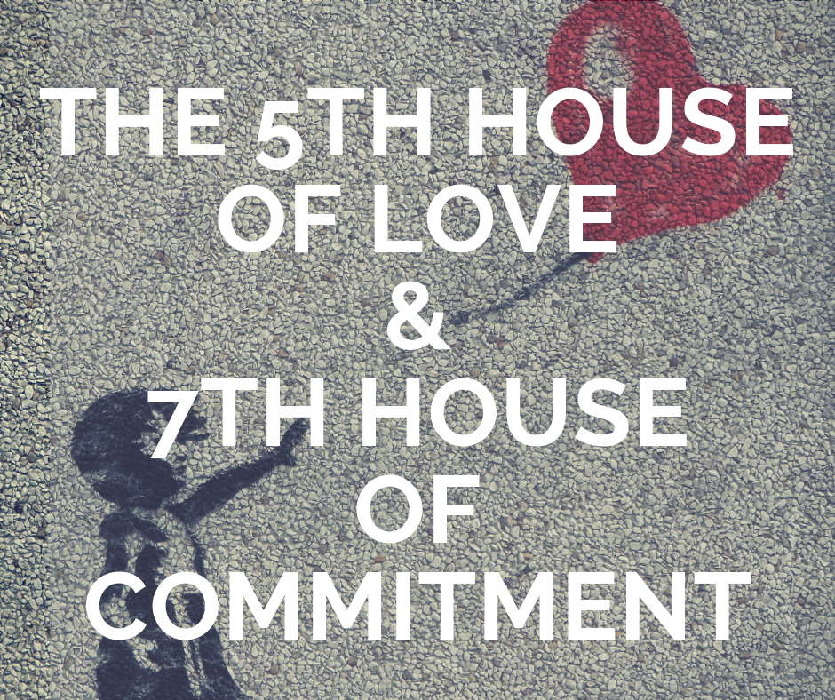 The 5th House of Love & 7th House of Commitment