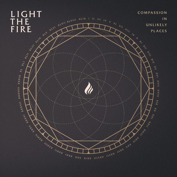Light the Fire - Compassion in Unlikely Places (2019