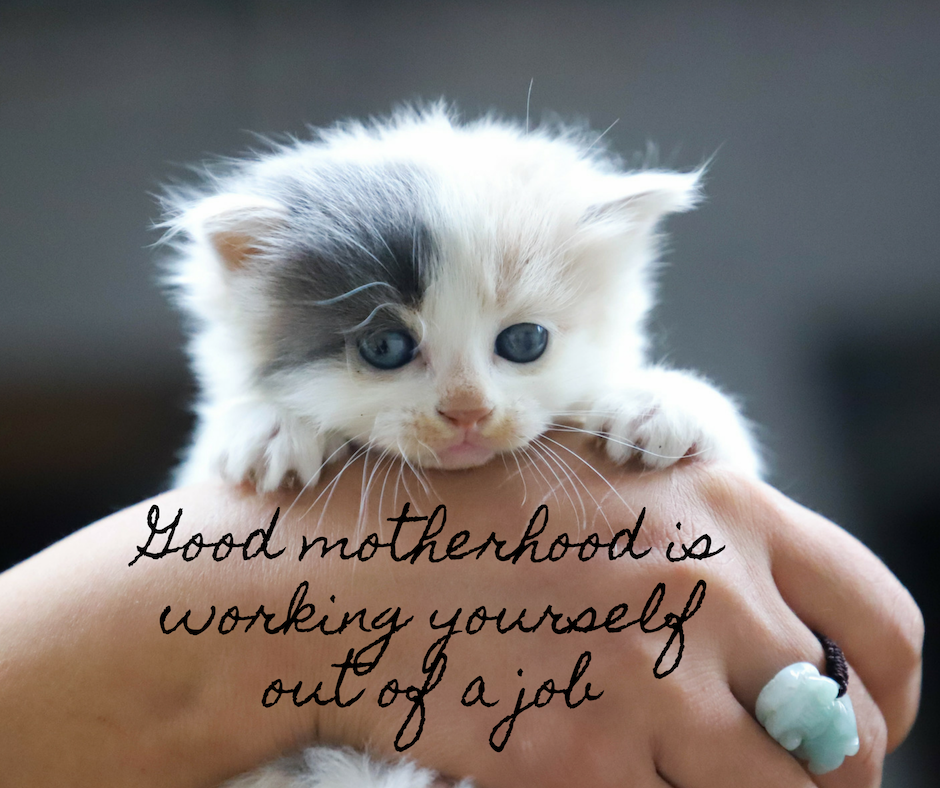 Good motherhood is working yourself out of a job