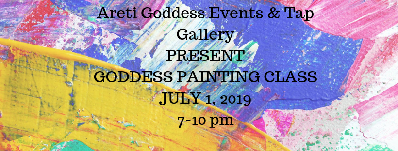 Areti Goddess Events Tap Gallery PRESENT GODDESS PAINTING CLASS JULY 1 2019 7-10 pm 1